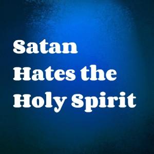 satan-hates-the-holy-spirit-300x300