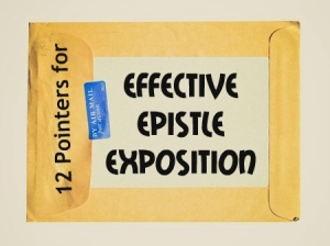 12 Pointers for Effective Epistle Exposition (pt.2)