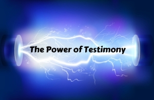The Power of Testimony - Part 2