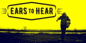 Ears to Hear - Parable Reflections part 2c