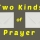 Two Kinds of Prayer
